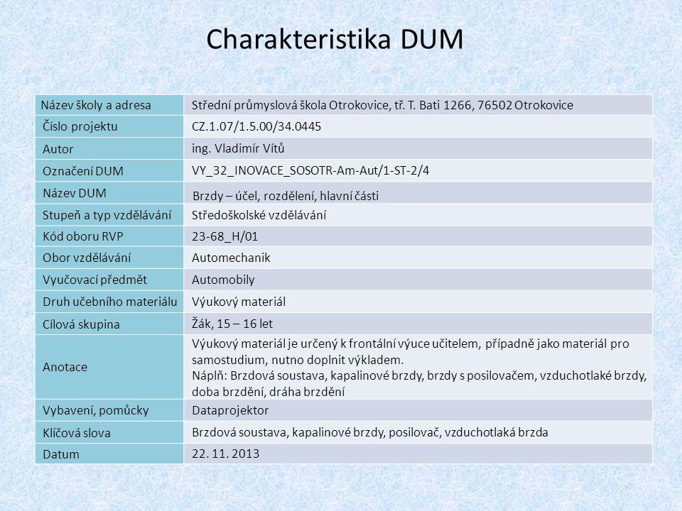 Charakteristika 1 DUM Název školy a adresa Střední průmyslová škola Otrokovice, tř. T. Bati 1266, 76502 Otrokovice Číslo projektu CZ.1.07/1.5.00/34.04
