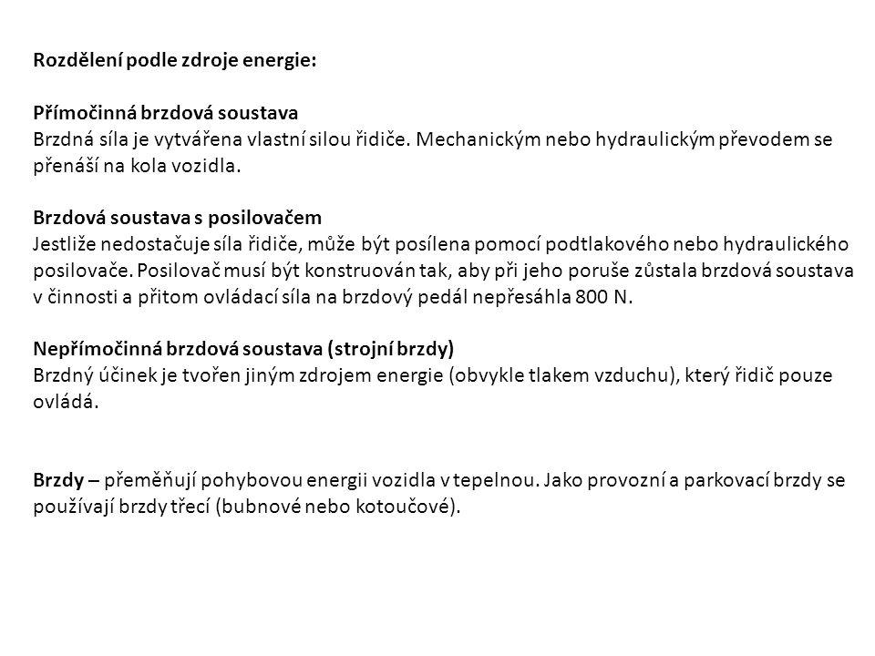 Rozdělení podle zdroje energie: Přímočinná brzdová soustava Brzdná síla je vytvářena vlastní silou řidiče. Mechanickým nebo hydraulickým převodem se p