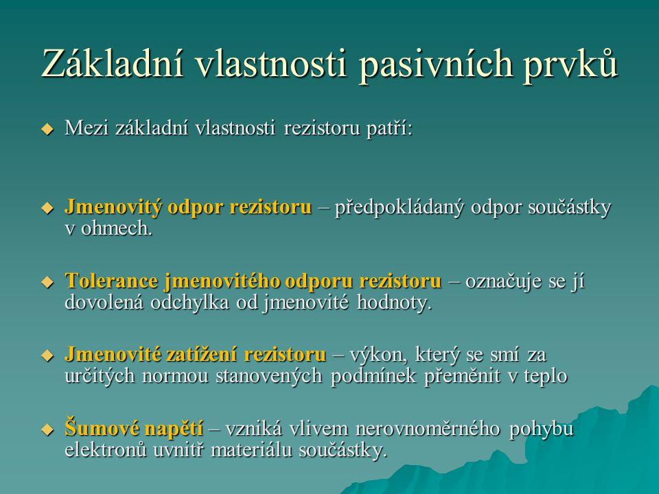 Základní vlastnosti pasivních prvků  Mezi základní vlastnosti rezistoru patří:  Jmenovitý odpor rezistoru – předpokládaný odpor součástky v ohmech.
