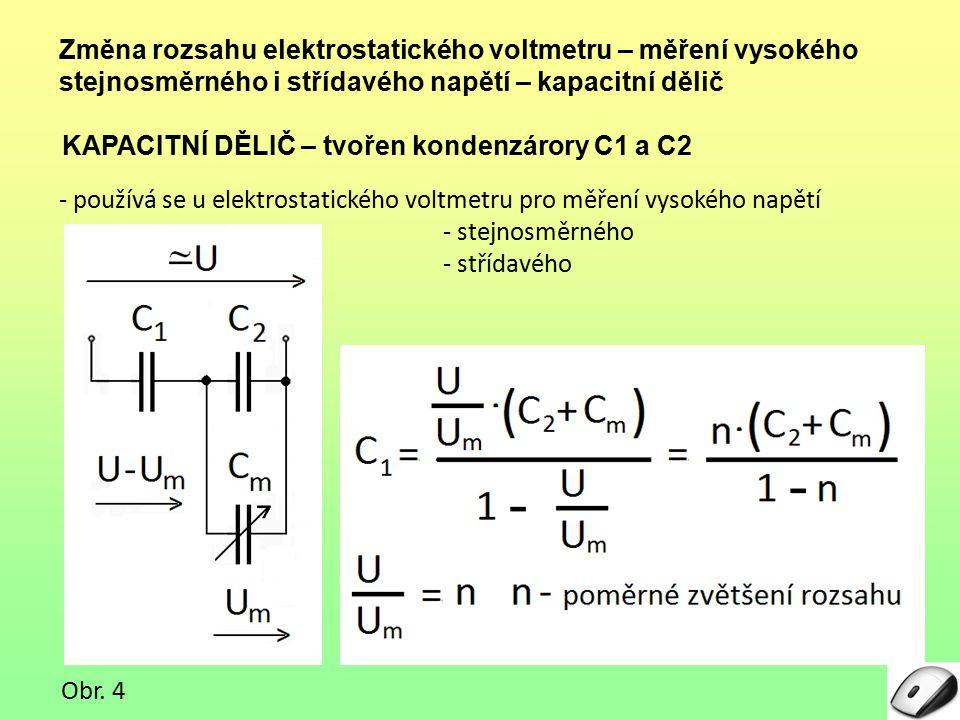 Změna rozsahu elektrostatického voltmetru – měření vysokého stejnosměrného i střídavého napětí – kapacitní dělič KAPACITNÍ DĚLIČ – tvořen kondenzárory