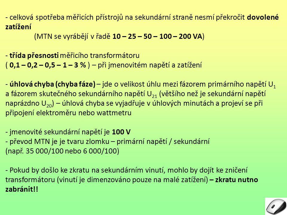 - celková spotřeba měřicích přístrojů na sekundární straně nesmí překročit dovolené zatížení (MTN se vyrábějí v řadě 10 – 25 – 50 – 100 – 200 VA) - tř