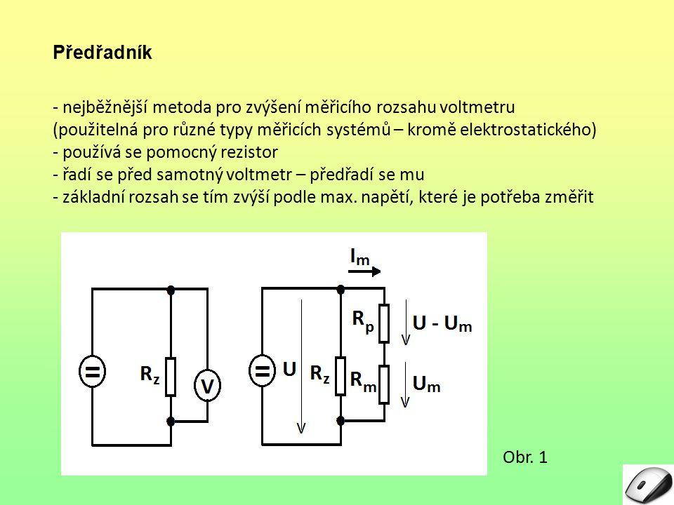 - nejběžnější metoda pro zvýšení měřicího rozsahu voltmetru (použitelná pro různé typy měřicích systémů – kromě elektrostatického) - používá se pomocn