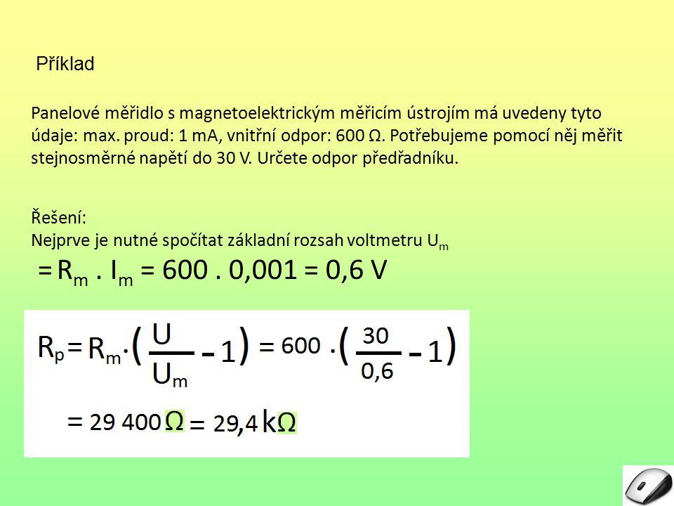Příklad Panelové měřidlo s magnetoelektrickým měřicím ústrojím má uvedeny tyto údaje: max. proud: 1 mA, vnitřní odpor: 600 Ω. Potřebujeme pomocí něj m