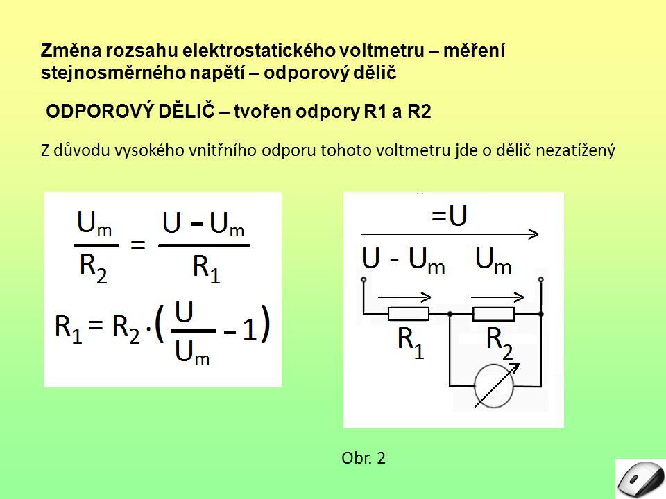 Z důvodu vysokého vnitřního odporu tohoto voltmetru jde o dělič nezatížený Změna rozsahu elektrostatického voltmetru – měření stejnosměrného napětí –