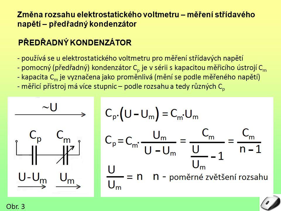 Změna rozsahu elektrostatického voltmetru – měření střídavého napětí – předřadný kondenzátor PŘEDŘADNÝ KONDENZÁTOR - používá se u elektrostatického vo
