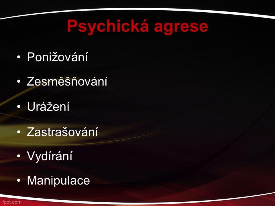 Psychická agrese Ponižování Zesměšňování Urážení Zastrašování Vydírání Manipulace