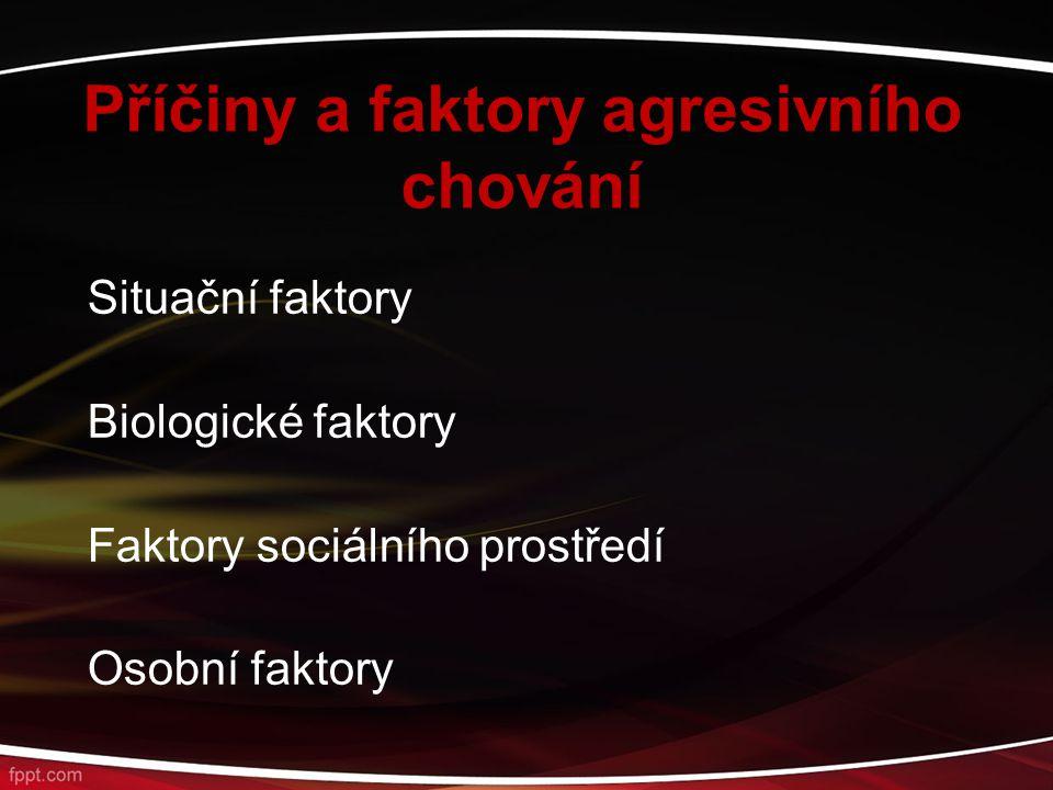 Situační faktory Biologické faktory Faktory sociálního prostředí Osobní faktory Příčiny a faktory agresivního chování