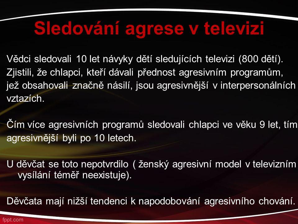 Sledování agrese v televizi Vědci sledovali 10 let návyky dětí sledujících televizi (800 dětí). Zjistili, že chlapci, kteří dávali přednost agresivním