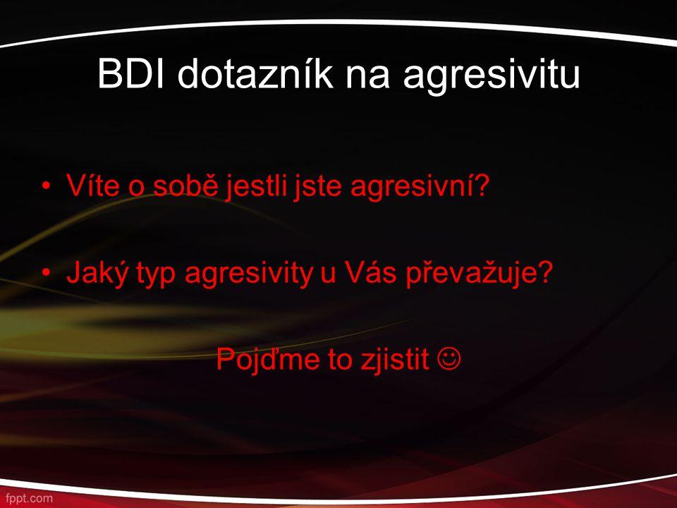 BDI dotazník na agresivitu Víte o sobě jestli jste agresivní? Jaký typ agresivity u Vás převažuje? Pojďme to zjistit
