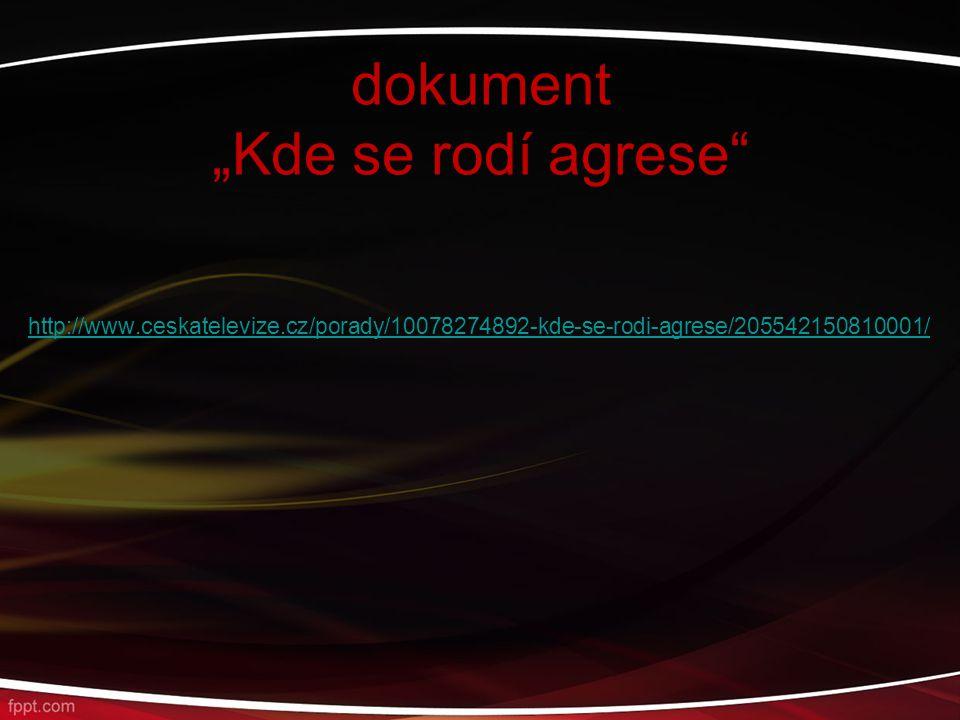 """dokument """"Kde se rodí agrese"""" http://www.ceskatelevize.cz/porady/10078274892-kde-se-rodi-agrese/205542150810001/"""