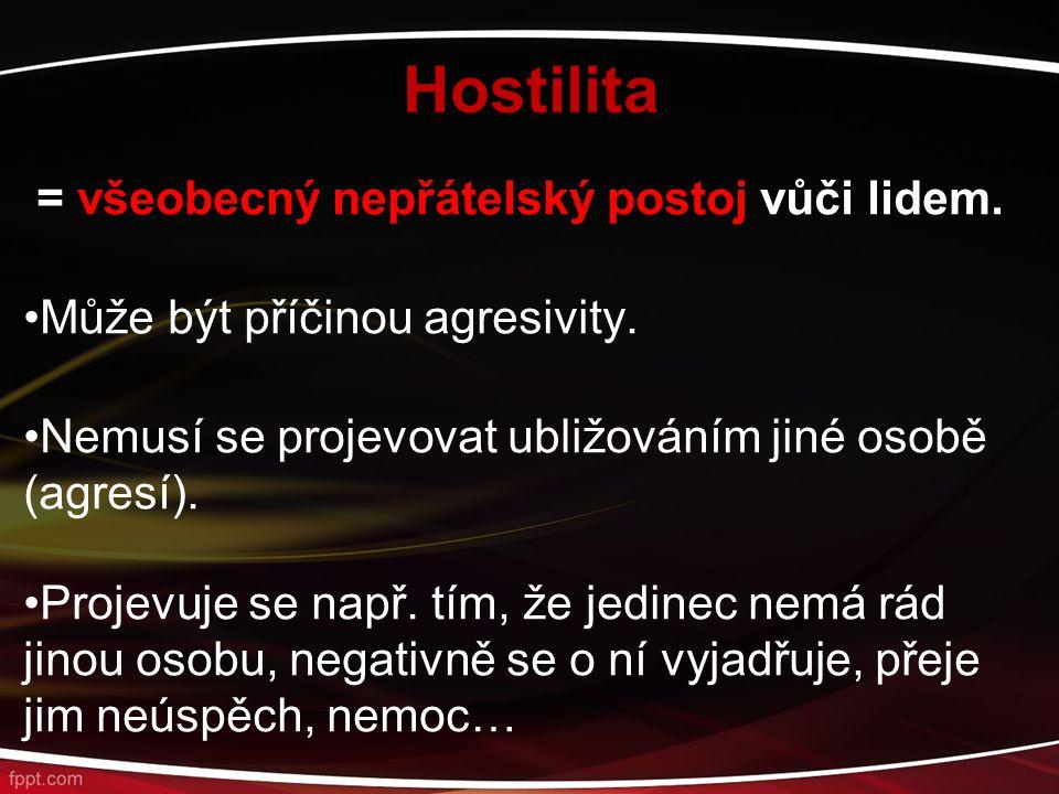 Hostilita = všeobecný nepřátelský postoj vůči lidem. Může být příčinou agresivity. Nemusí se projevovat ubližováním jiné osobě (agresí). Projevuje se