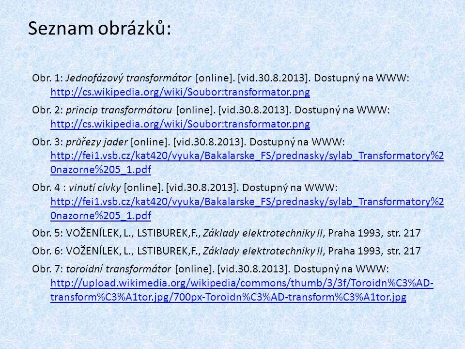 Seznam obrázků: Obr. 1: Jednofázový transformátor [online]. [vid.30.8.2013]. Dostupný na WWW: http://cs.wikipedia.org/wiki/Soubor:transformator.png ht