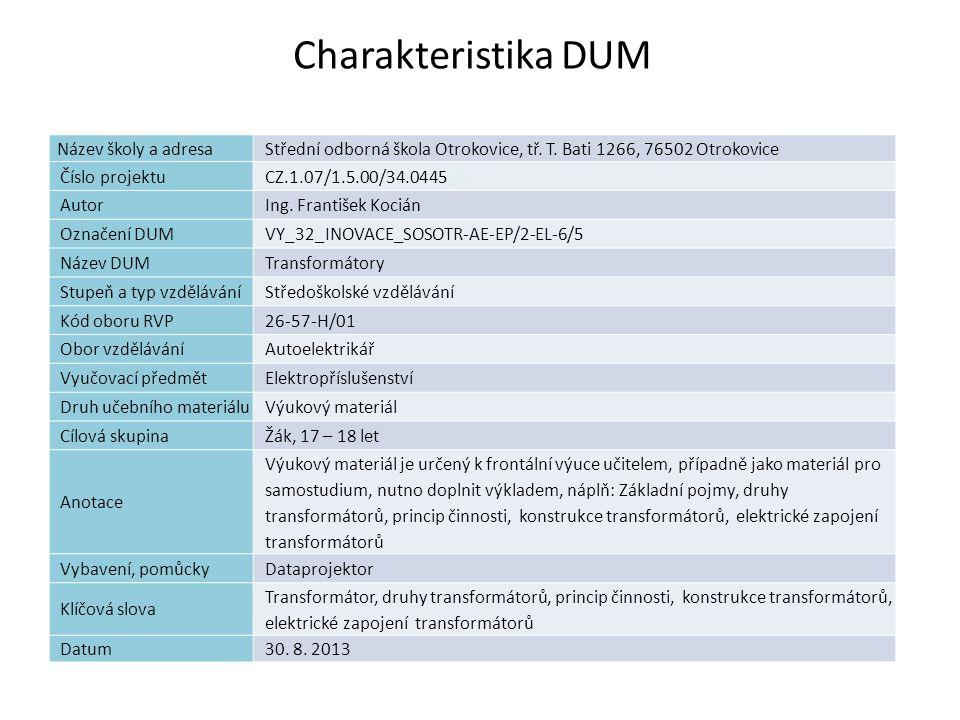 Charakteristika DUM Název školy a adresaStřední odborná škola Otrokovice, tř. T. Bati 1266, 76502 Otrokovice Číslo projektuCZ.1.07/1.5.00/34.0445 /5 A