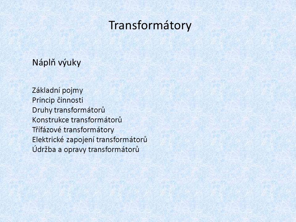 Náplň výuky Základní pojmy Princip činnosti Druhy transformátorů Konstrukce transformátorů Třífázové transformátory Elektrické zapojení transformátorů