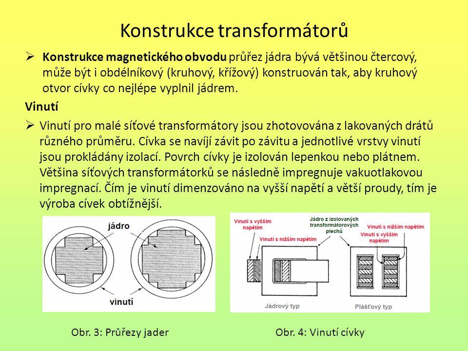 Konstrukce transformátorů  Konstrukce magnetického obvodu průřez jádra bývá většinou čtercový, může být i obdélníkový (kruhový, křížový) konstruován tak, aby kruhový otvor cívky co nejlépe vyplnil jádrem.