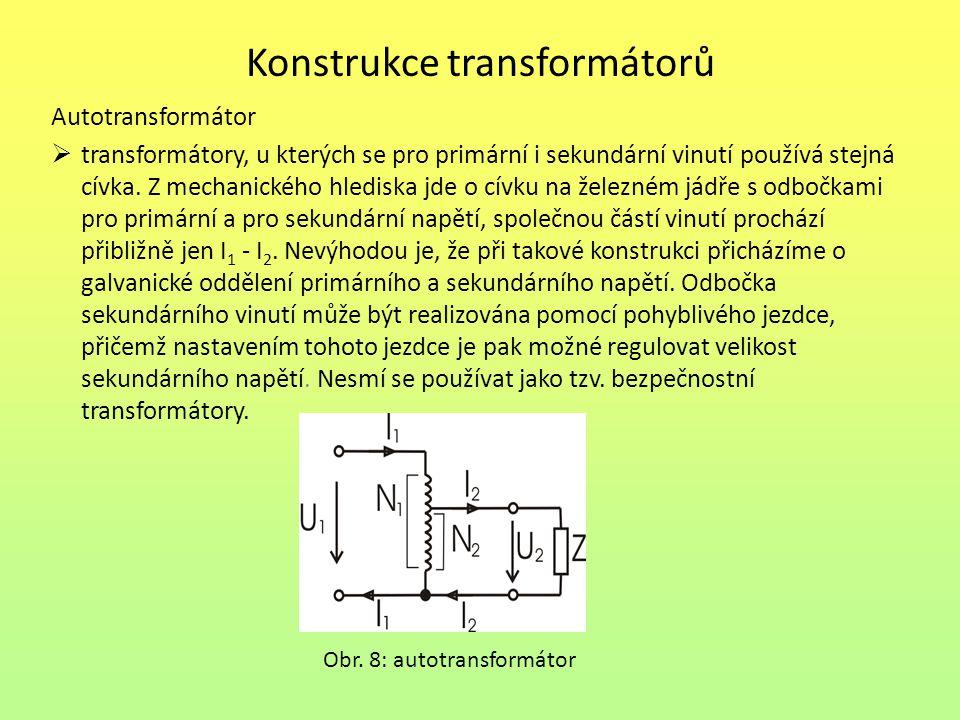 Konstrukce transformátorů Autotransformátor  transformátory, u kterých se pro primární i sekundární vinutí používá stejná cívka.