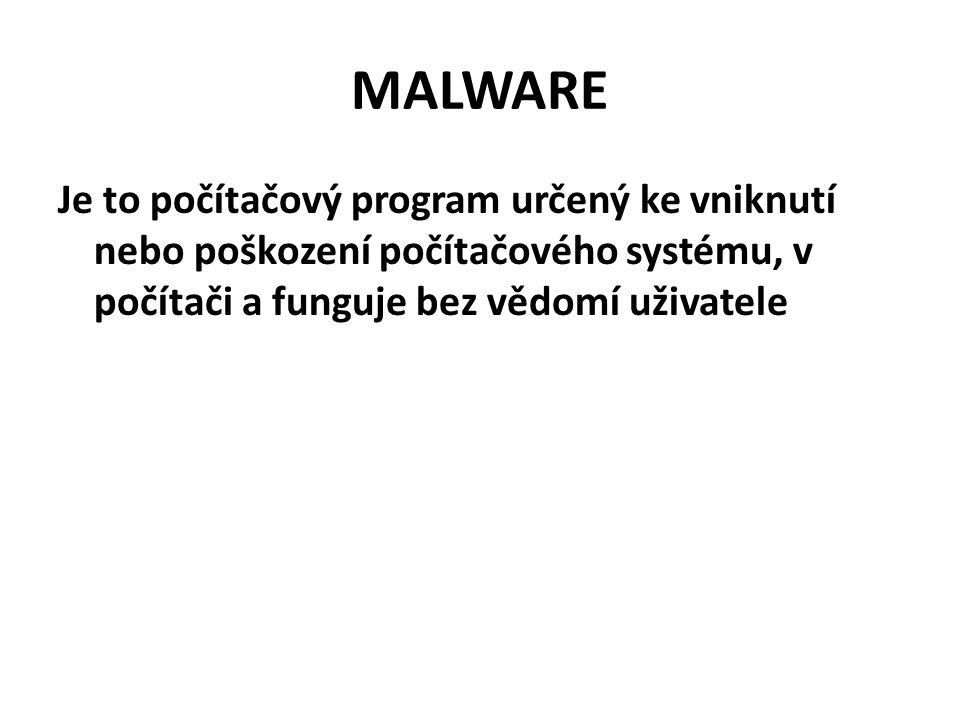 MALWARE Je to počítačový program určený ke vniknutí nebo poškození počítačového systému, v počítači a funguje bez vědomí uživatele