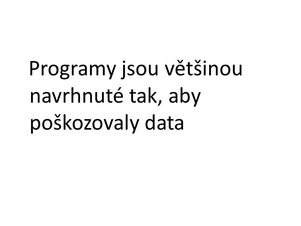 Programy jsou většinou navrhnuté tak, aby poškozovaly data