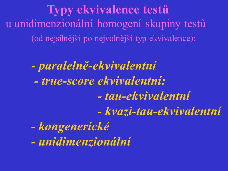 Typy ekvivalence testů u unidimenzionální homogení skupiny testů (od nejsilnější po nejvolnější typ ekvivalence): - paralelně-ekvivalentní - true-scor