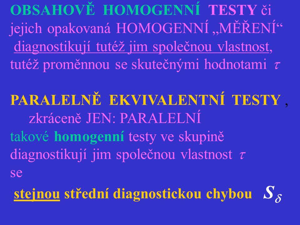 """OBSAHOVĚ HOMOGENNÍ TESTY či jejich opakovaná HOMOGENNÍ """"MĚŘENÍ"""" diagnostikují tutéž jim společnou vlastnost, tutéž proměnnou se skutečnými hodnotami """