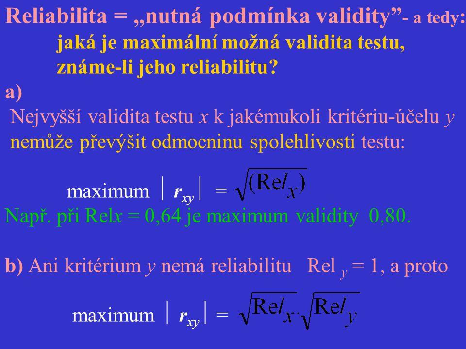 """Reliabilita = """"nutná podmínka validity"""" - a tedy : jaká je maximální možná validita testu, známe-li jeho reliabilitu? a) Nejvyšší validita testu x k j"""