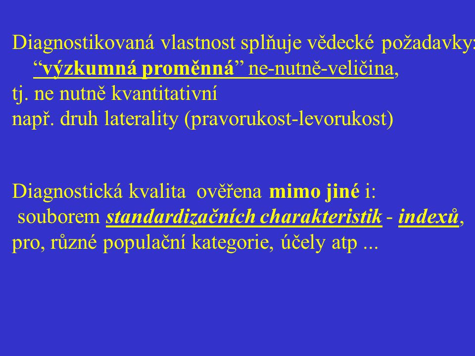 """Diagnostikovaná vlastnost splňuje vědecké požadavky: """"výzkumná proměnná"""" ne-nutně-veličina, tj. ne nutně kvantitativní např. druh laterality (pravoruk"""