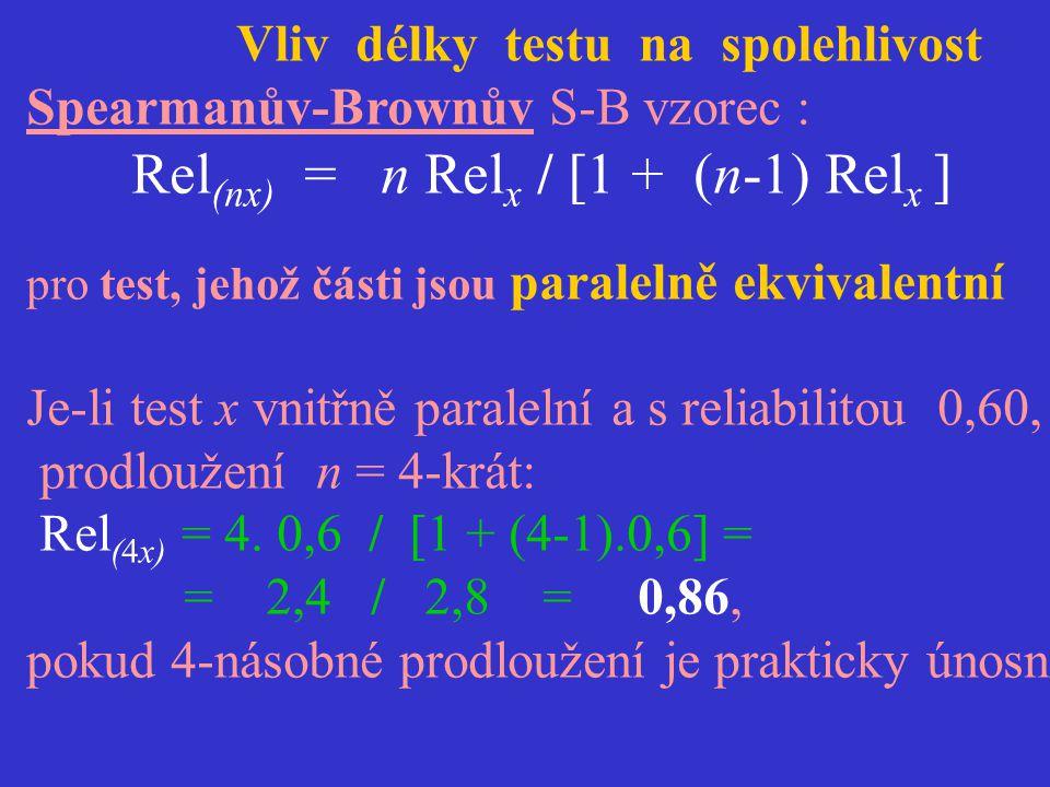 Vliv délky testu na spolehlivost Spearmanův-Brownův S-B vzorec : Rel (nx) = n Rel x / [1 + (n-1) Rel x ] pro test, jehož části jsou paralelně ekvivale