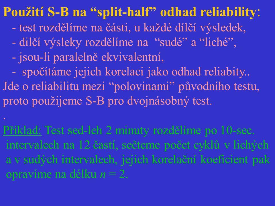 """Použití S-B na """"split-half"""" odhad reliability : - test rozdělíme na části, u každé dílčí výsledek, - dilčí výsleky rozdělíme na """"sudé"""" a """"liché"""", - js"""