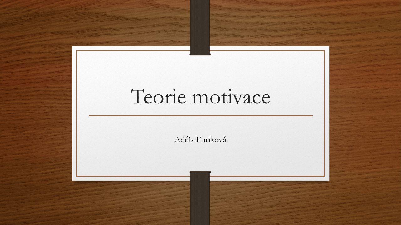 Teorie motivace Adéla Furiková