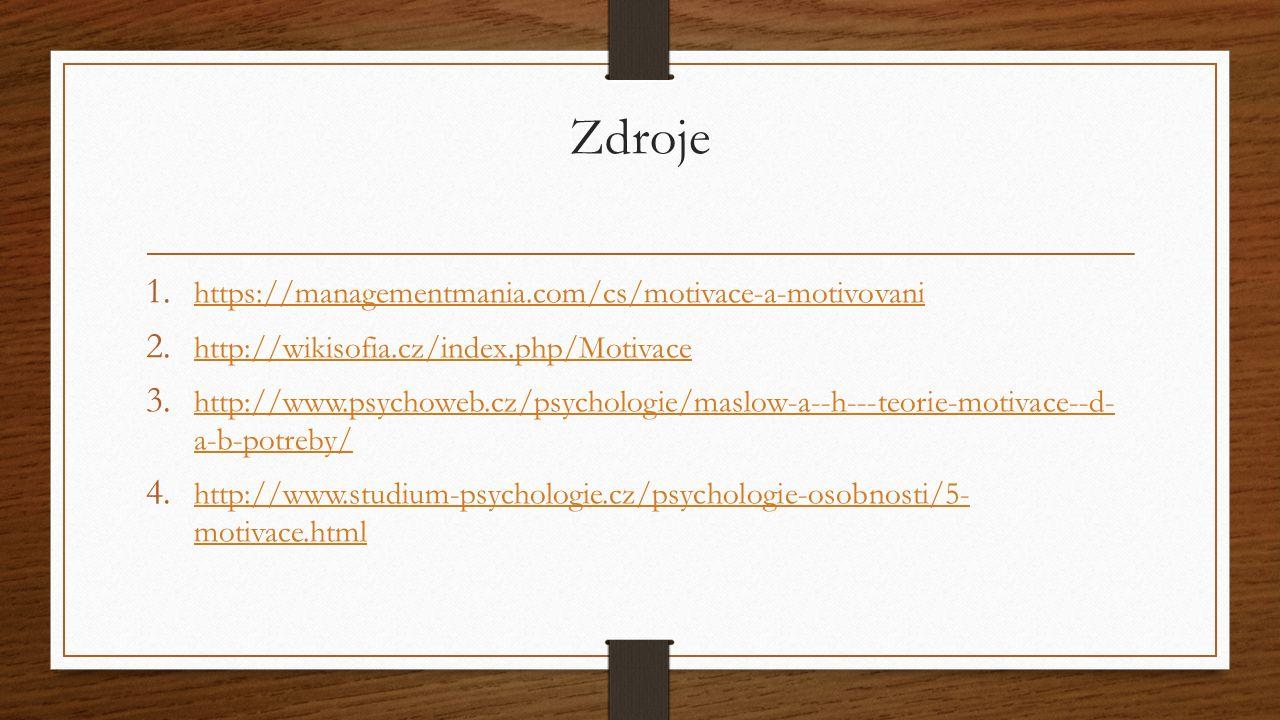 Zdroje 1. https://managementmania.com/cs/motivace-a-motivovani https://managementmania.com/cs/motivace-a-motivovani 2. http://wikisofia.cz/index.php/M