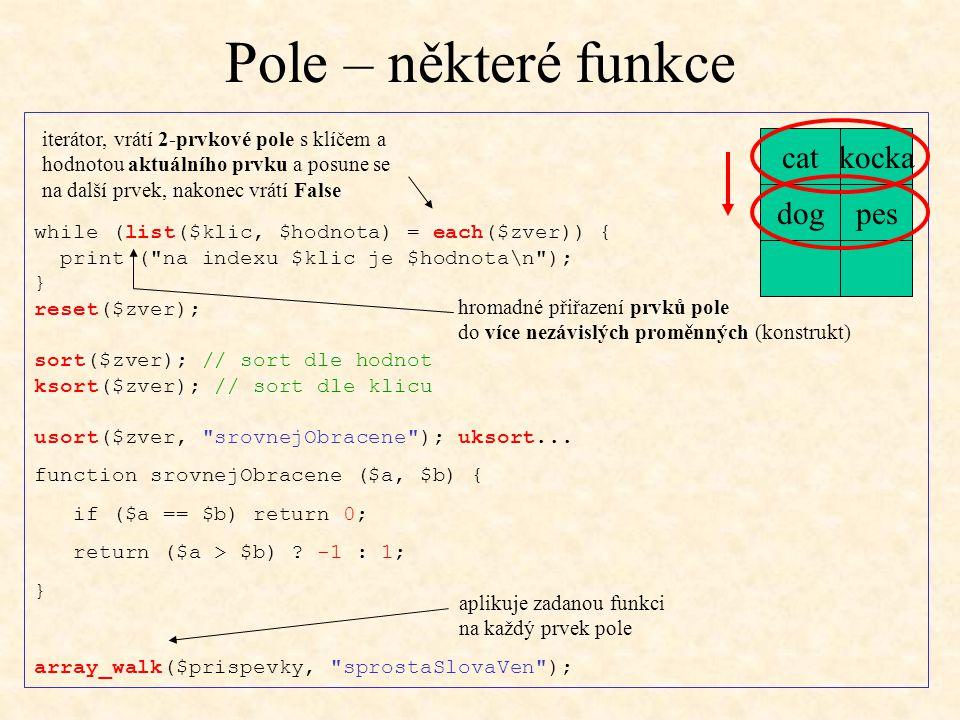 Pole – některé funkce aplikuje zadanou funkci na každý prvek pole while (list($klic, $hodnota) = each($zver)) { print (