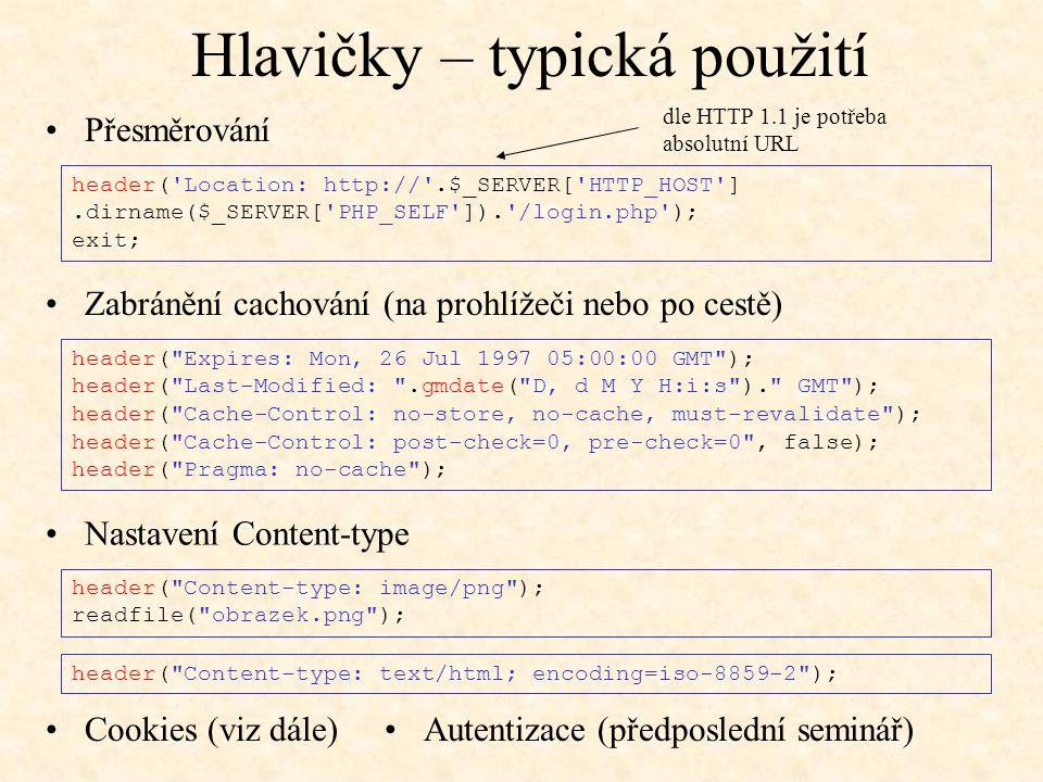 Hlavičky – typická použití Přesměrování Zabránění cachování (na prohlížeči nebo po cestě) Autentizace (předposlední seminář) Nastavení Content-type Co