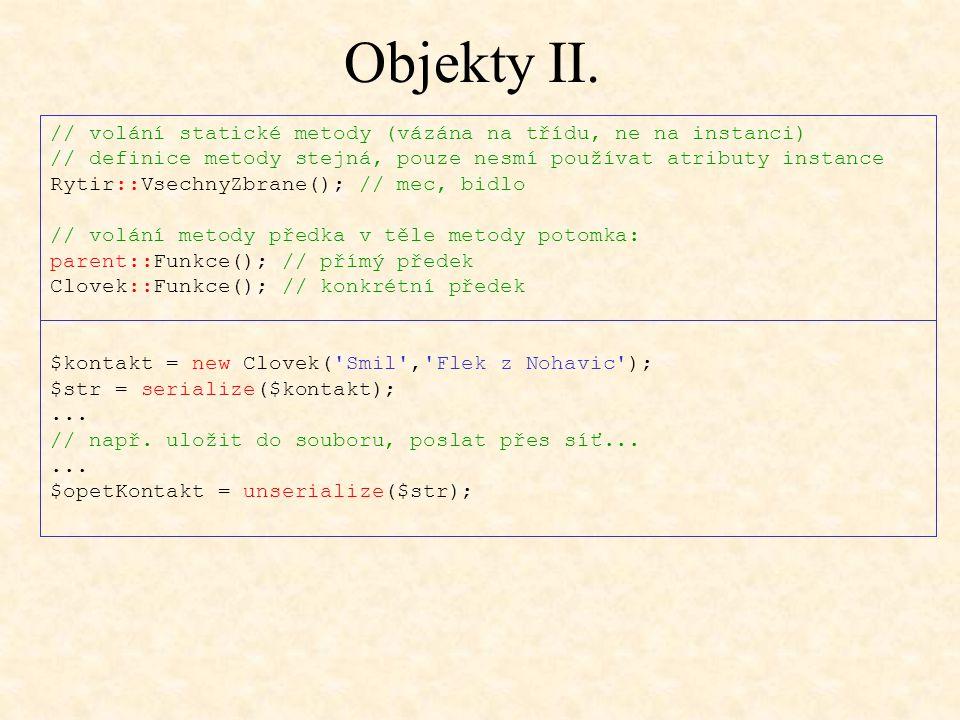 Objekty II. // volání statické metody (vázána na třídu, ne na instanci) // definice metody stejná, pouze nesmí používat atributy instance Rytir::Vsech