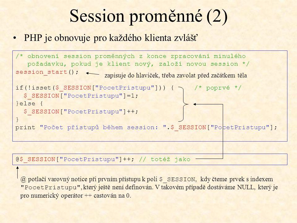 Session proměnné (2) PHP je obnovuje pro každého klienta zvlášť /* obnovení session proměnných z konce zpracování minulého požadavku, pokud je klient