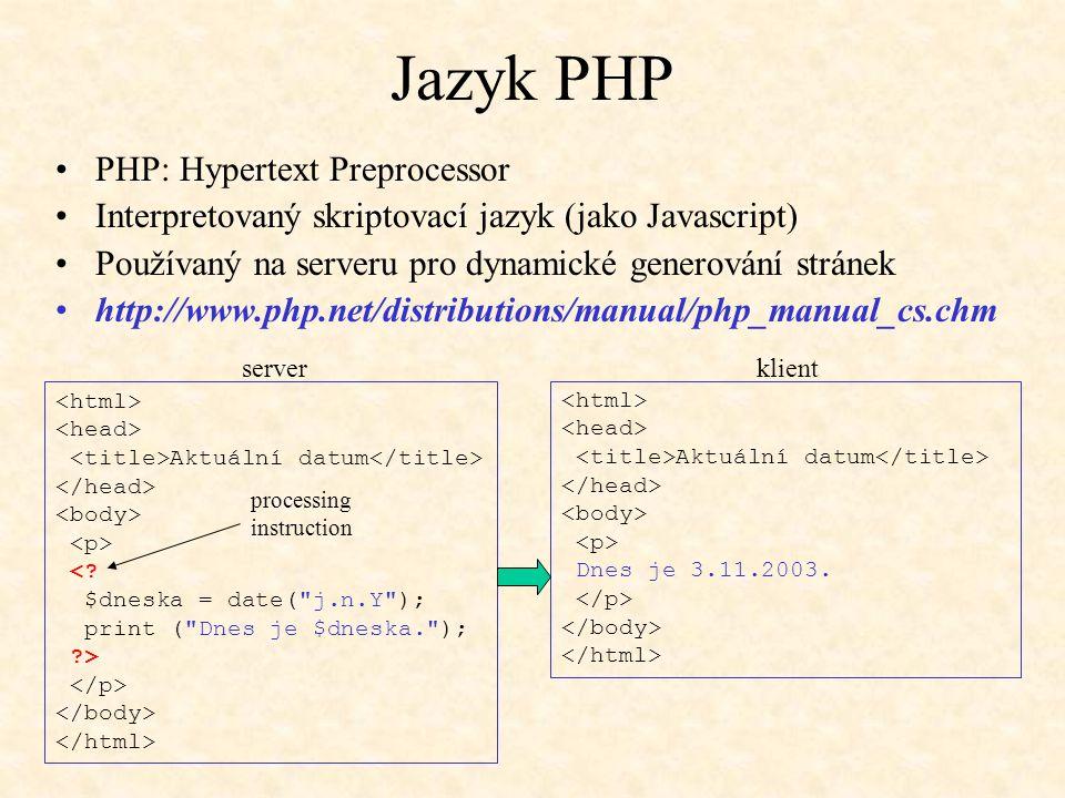 Jazyk PHP PHP: Hypertext Preprocessor Interpretovaný skriptovací jazyk (jako Javascript) Používaný na serveru pro dynamické generování stránek http://