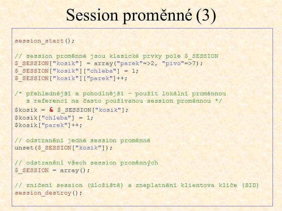Session proměnné (3) session_start(); // session proměnné jsou klasické prvky pole $_SESSION $_SESSION[