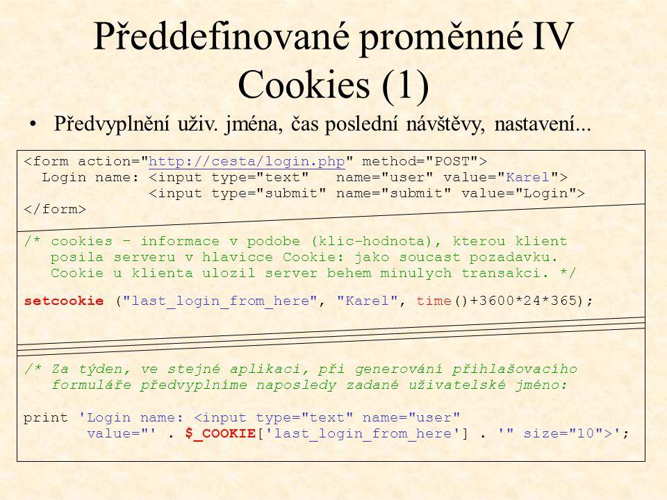 Login name: /* cookies – informace v podobe (klic-hodnota), kterou klient posila serveru v hlavicce Cookie: jako soucast pozadavku. Cookie u klienta u