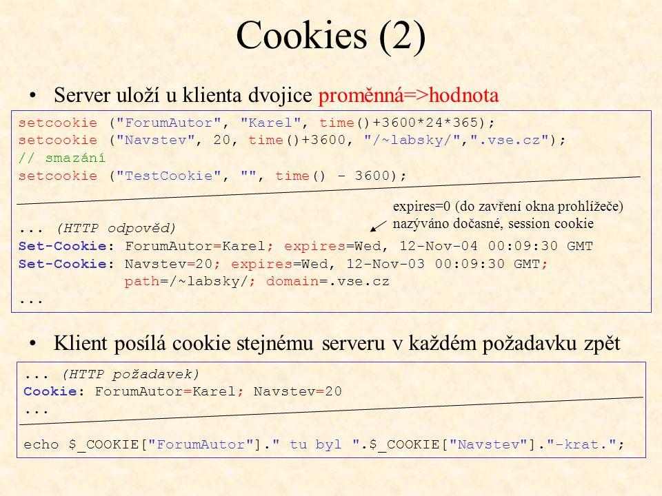 Cookies (2) Server uloží u klienta dvojice proměnná=>hodnota Klient posílá cookie stejnému serveru v každém požadavku zpět setcookie (