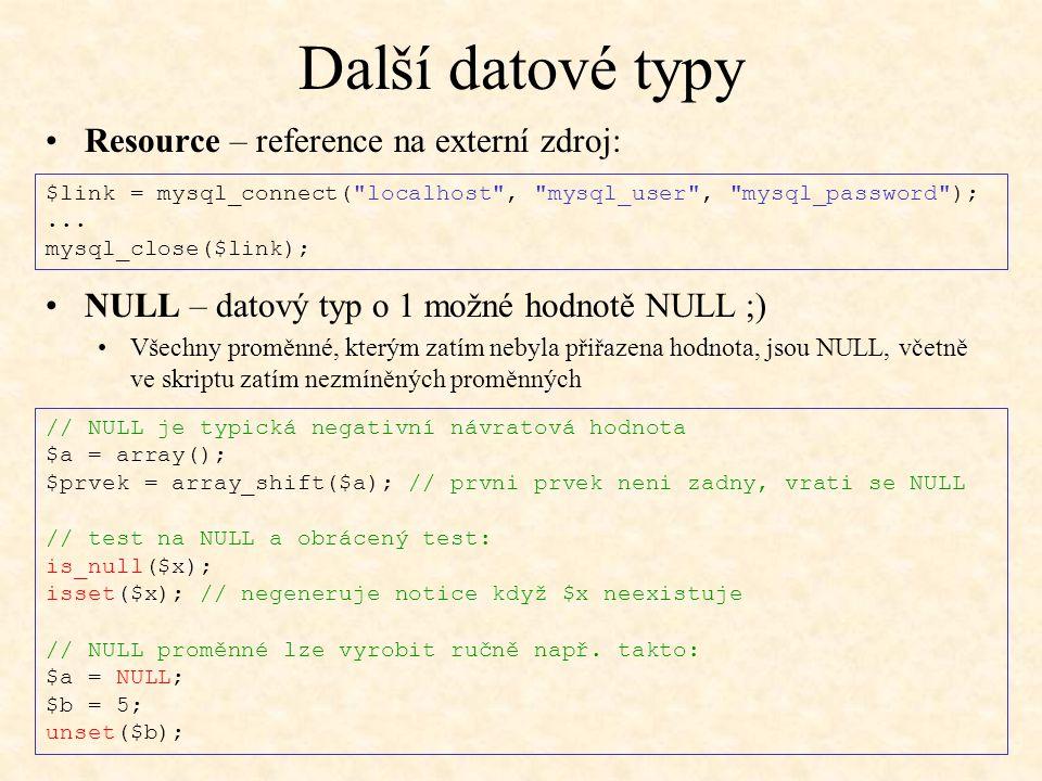 Další datové typy Resource – reference na externí zdroj: $link = mysql_connect(