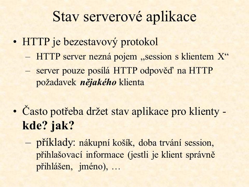 """Stav serverové aplikace HTTP je bezestavový protokol –HTTP server nezná pojem """"session s klientem X"""" –server pouze posílá HTTP odpověď na HTTP požadav"""
