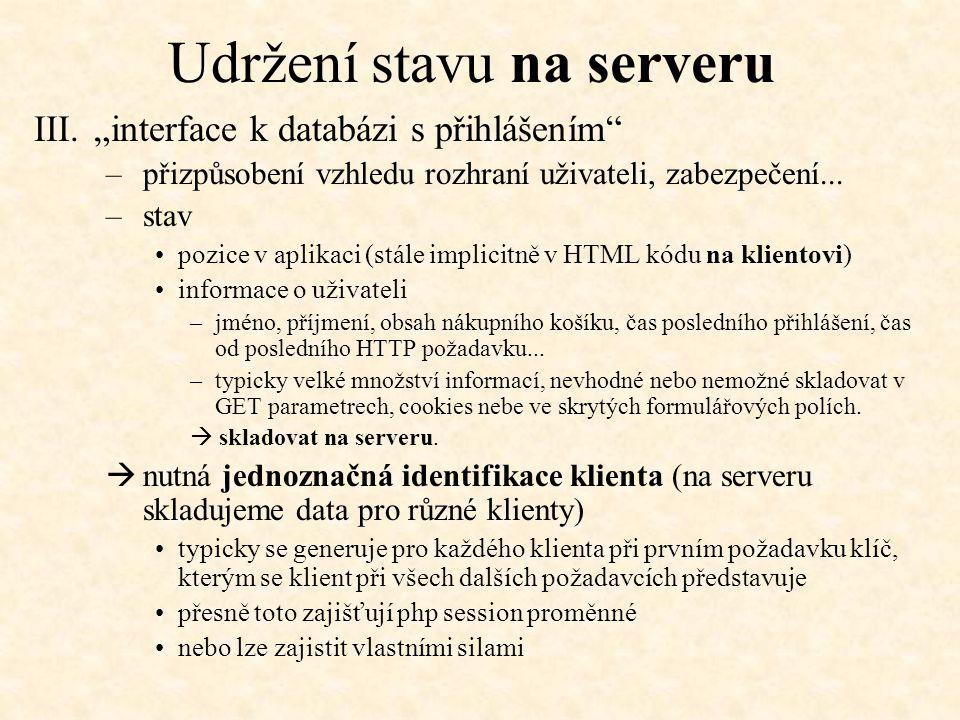 """Udržení stavu na serveru III.""""interface k databázi s přihlášením"""" –přizpůsobení vzhledu rozhraní uživateli, zabezpečení... –stav pozice v aplikaci (st"""