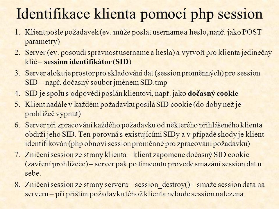 Identifikace klienta pomocí php session 1.Klient pošle požadavek (ev. může poslat username a heslo, např. jako POST parametry) 2.Server (ev. posoudí s