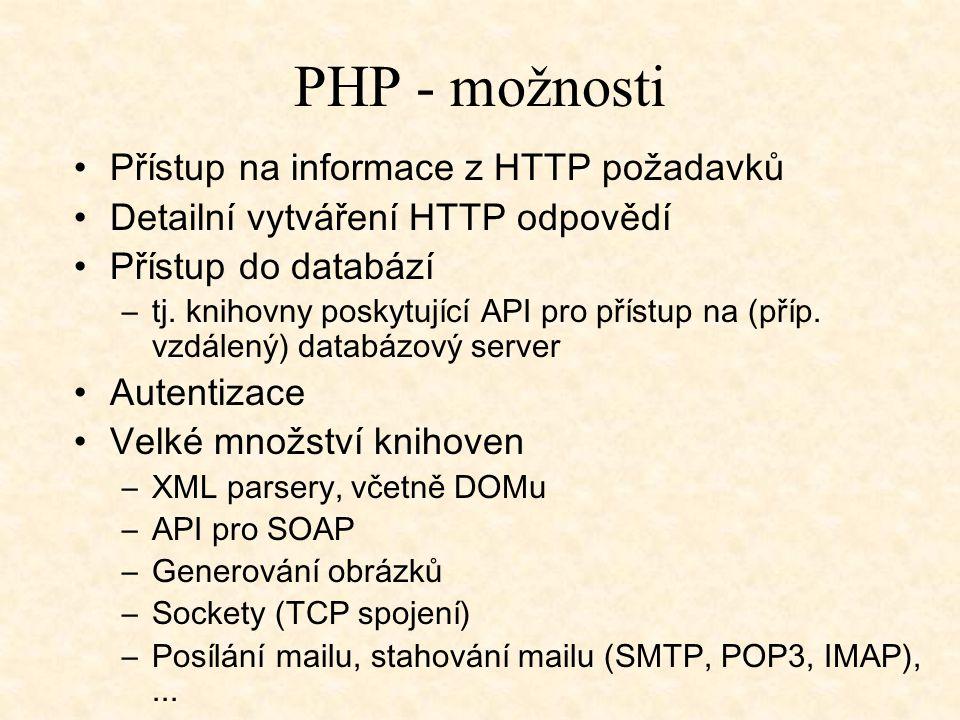 PHP - možnosti Přístup na informace z HTTP požadavků Detailní vytváření HTTP odpovědí Přístup do databází –tj. knihovny poskytující API pro přístup na