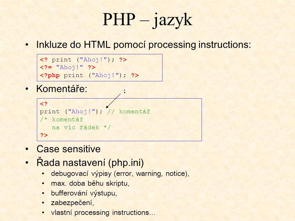 PHP – jazyk Inkluze do HTML pomocí processing instructions: Case sensitive Komentáře: <? print (