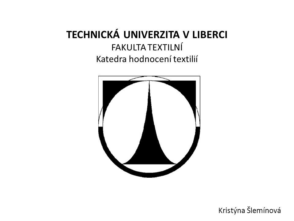 TECHNICKÁ UNIVERZITA V LIBERCI FAKULTA TEXTILNÍ Katedra hodnocení textilií Kristýna Šlemínová