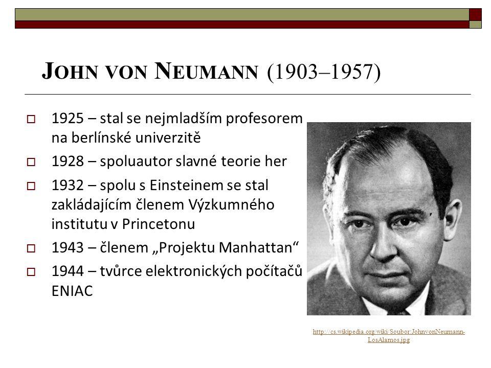 J OHN VON N EUMANN (1903–1957) http://cs.wikipedia.org/wiki/Soubor:JohnvonNeumann- LosAlamos.jpg  1925 – stal se nejmladším profesorem na berlínské u