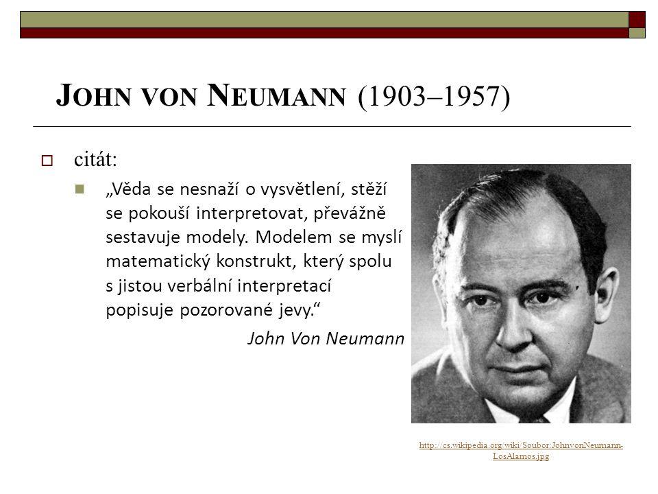 """J OHN VON N EUMANN (1903–1957) http://cs.wikipedia.org/wiki/Soubor:JohnvonNeumann- LosAlamos.jpg  citát: """"Věda se nesnaží o vysvětlení, stěží se poko"""