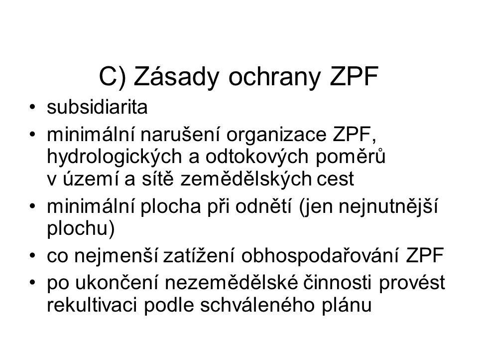 C) Zásady ochrany ZPF subsidiarita minimální narušení organizace ZPF, hydrologických a odtokových poměrů v území a sítě zemědělských cest minimální pl