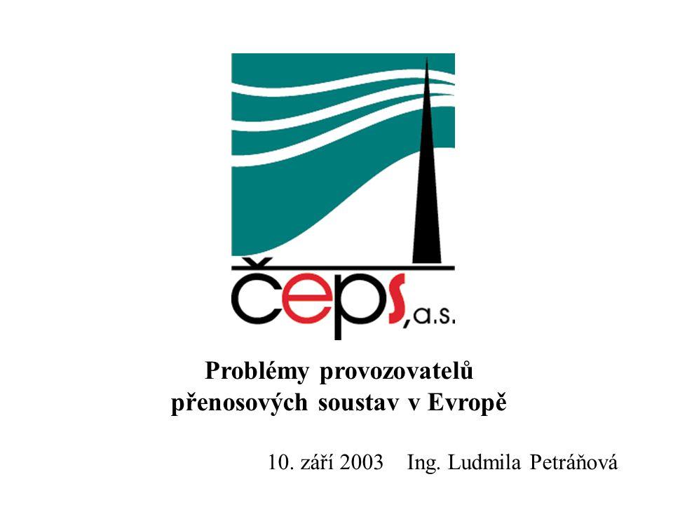 Problémy provozovatelů přenosových soustav v Evropě 10. září 2003 Ing. Ludmila Petráňová