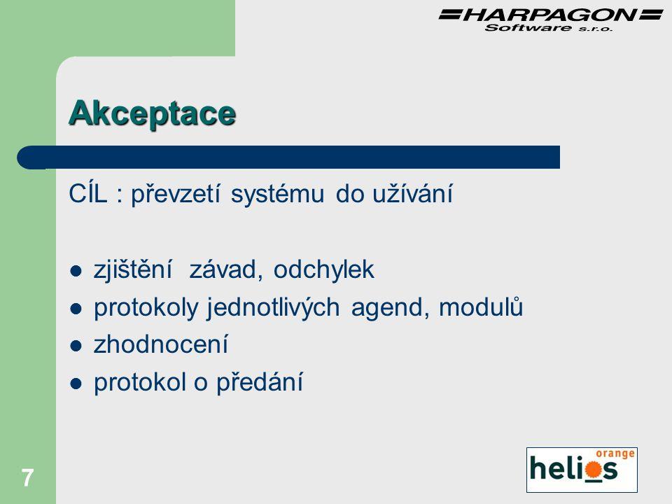 7 Akceptace CÍL : převzetí systému do užívání zjištění závad, odchylek protokoly jednotlivých agend, modulů zhodnocení protokol o předání
